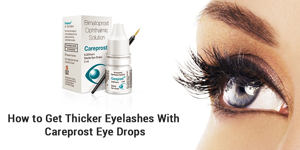 How To Get Thicker Eyelashes With Careprost Eye Drops?