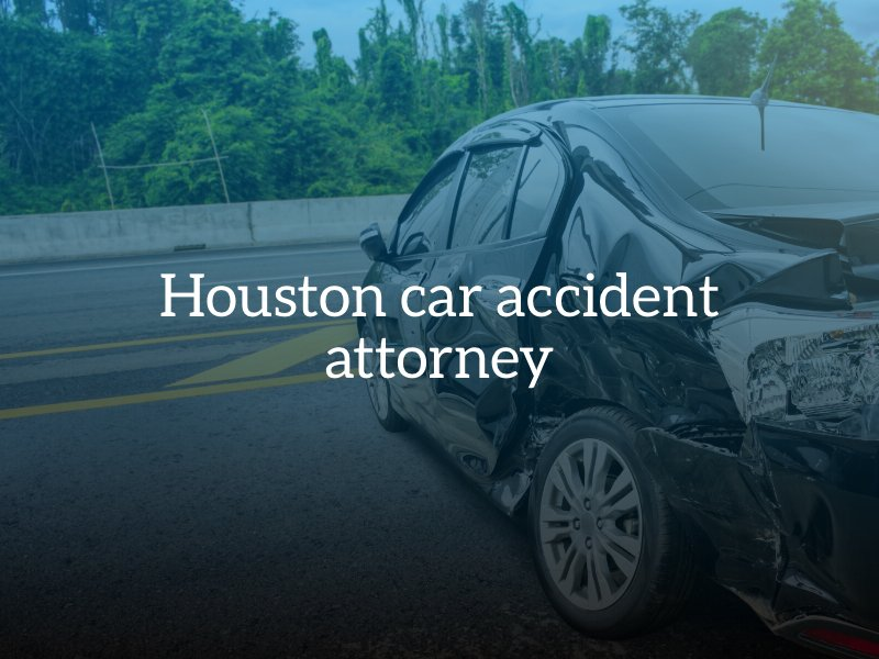 Why choose a Houston Car Accident Attorney?