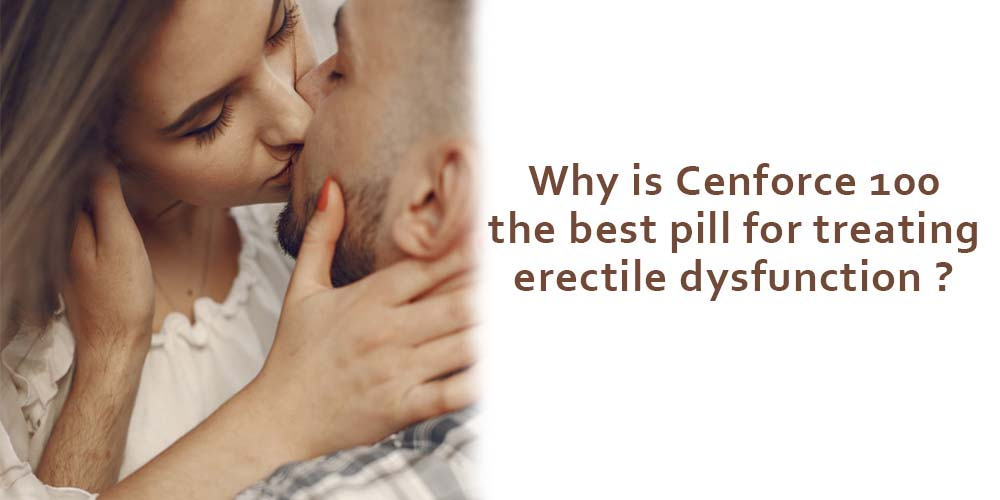 Why is Cenforce 100 the best pill for treating erectile dysfunction?