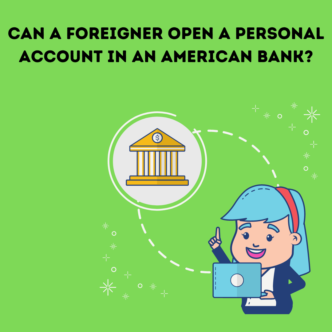 Can A Foreigner Open A Personal Account In An American Bank?