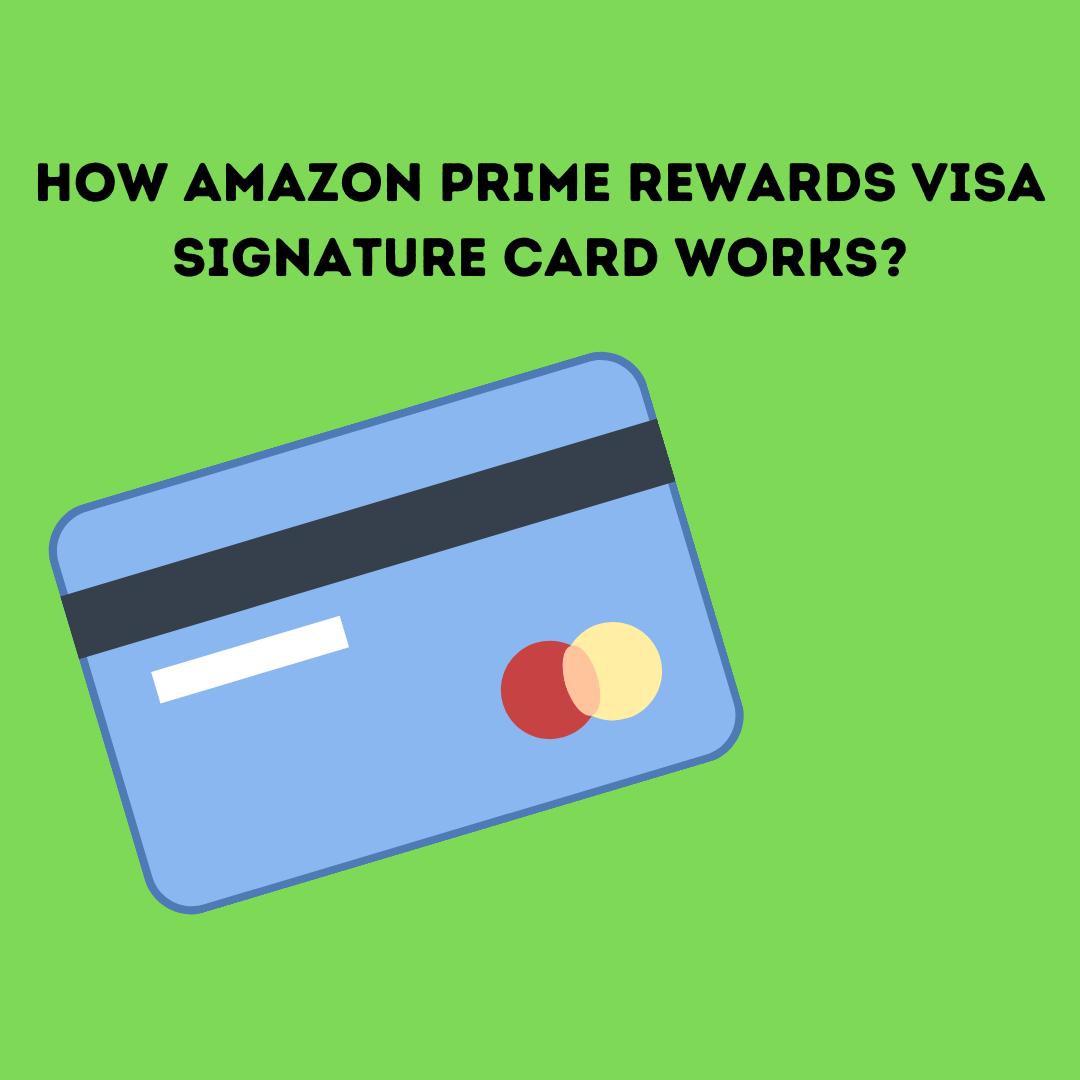 How Amazon Prime Rewards Visa Signature Card Works?