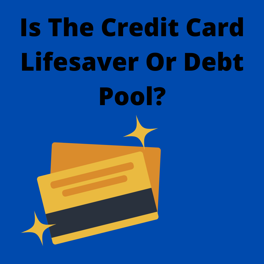 Is The Credit Card Lifesaver Or Debt Pool?