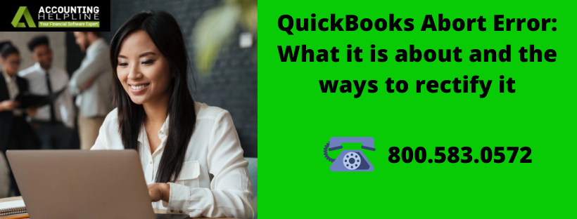 QuickBooks Abort Error: What it is about and the ways to rectify it