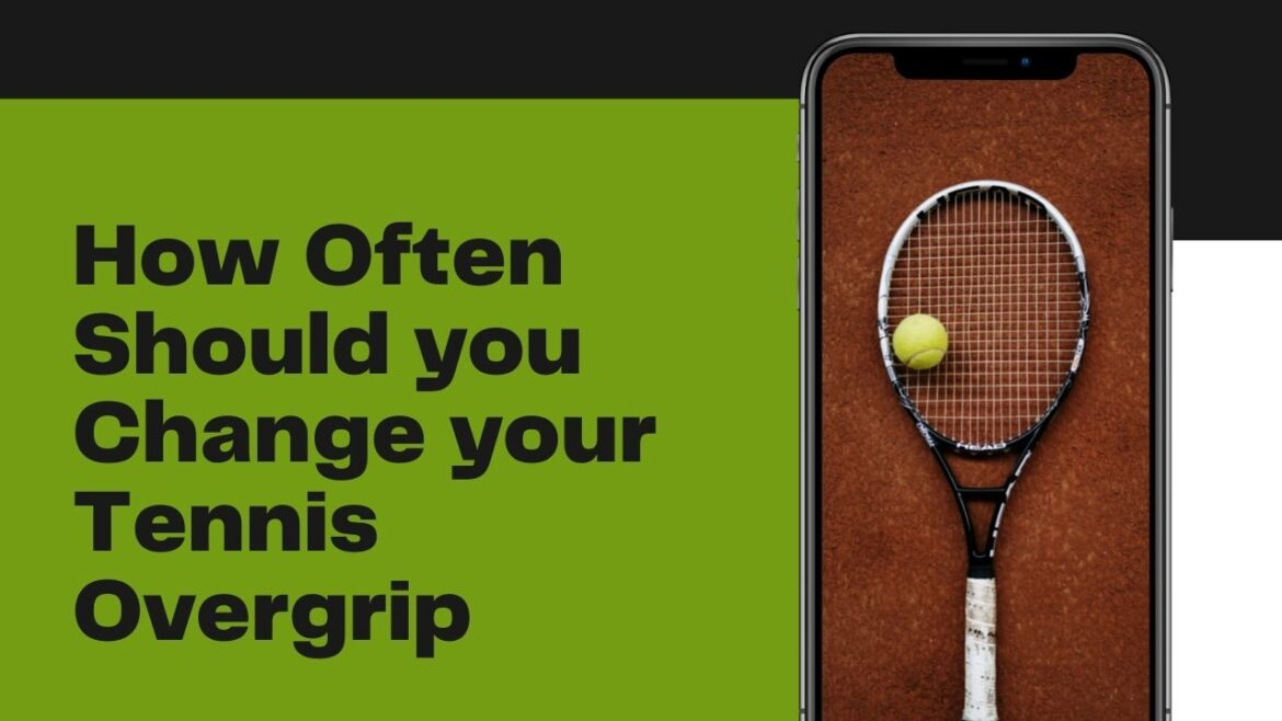 How Often Should you Change your Tennis Overgrip
