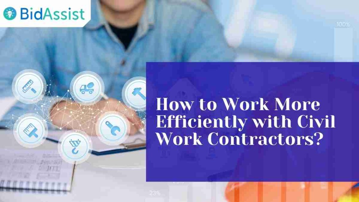 How to Work More Efficiently with Civil Work Contractors?